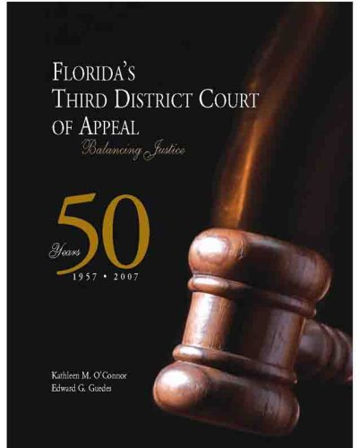 Florida's Third District Court of Appeal, Balancing Justice 1957-2007 (0974158976) by Kathleen M. O'Connor; Edward G. Guedes