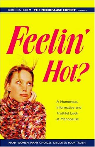 Feelin' Hot? A Humorous, Informative and Truthful Look at Menopause: Rebecca J. Hulem