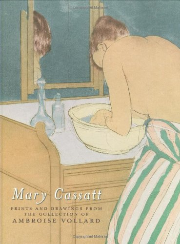 Mary Cassatt: Prints and Drawings from the Collection of Ambrose Vollard: Marc Rosen and Susan ...