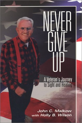 Never Give Up: A Veteran's Journey to: Malkow, John C.;