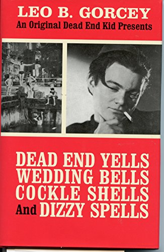 DEAD END YELLS, WEDDING BELLS, COCKLE SHELLS: Gorcey, Leo B.