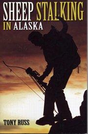 Sheep Stalking in Alaska: Tony Russ