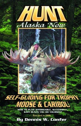 9780974168456: Hunt Alaska Now: Self-Guiding For Trophy Moose & Caribou