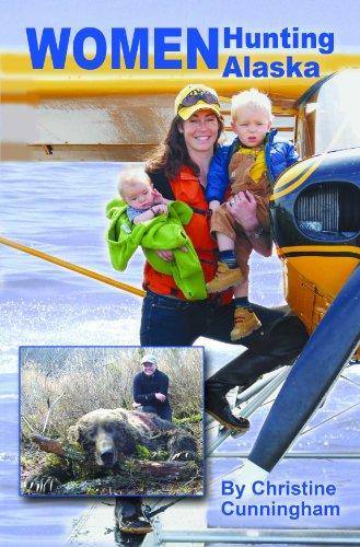 Women Hunting Alaska: True Stories Of Alaska's Women Hunters.: Cunningham, Christine.