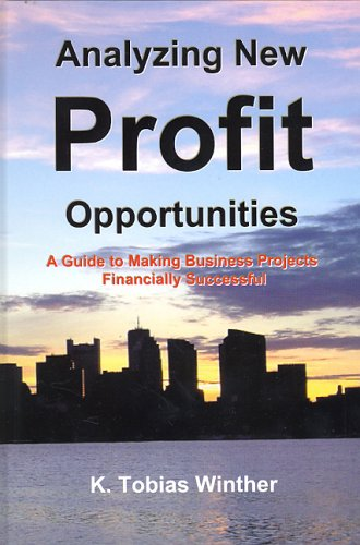 Analyzing New Profit Opportunities - A Guide to Making Business Projects Financially Successful: K....