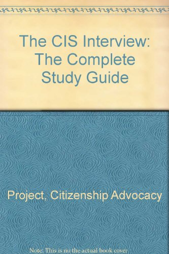 The CIS Interview: The Complete Study Guide: Citizenship Advocacy Project