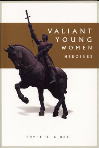 Valiant Young Women: Heroines: Bryce D. Gibby