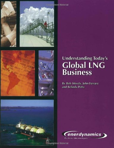 Understanding Today's Global LNG Business: Bob Shively, John Ferrare and Belinda Petty