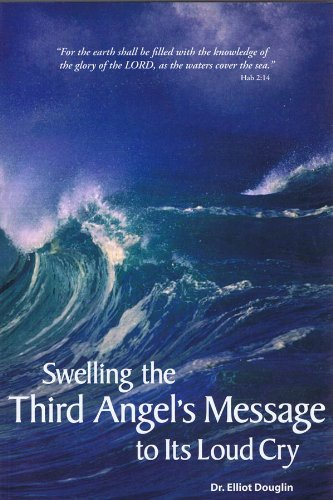 Swelling the Third Angel's Message to Its: Dr. Elliot Douglin