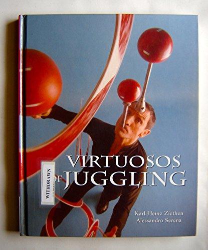 Virtuosos of Juggling: From the Ming Dynasty to Cirque du Soleil: Ziethen, Karl-Heinz; Serena, ...