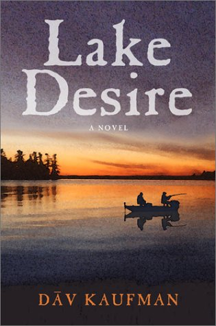 Lake Desire : A Novel: Kaufman, Dav