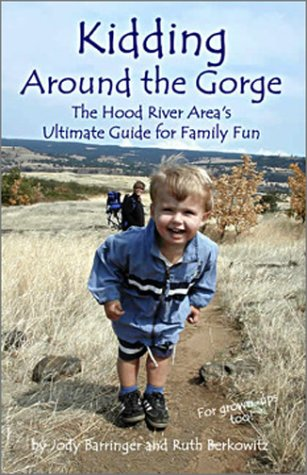 9780974186108: Kidding Around the Gorge: The Hood River Area's Ultimate Guide for Family Fun