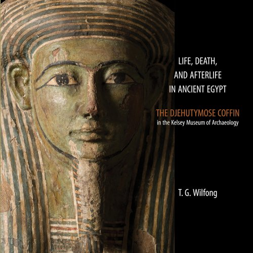 9780974187389: Life, Death and Afterlife in Ancient Egypt: The Coffin of Djehutymose in the Kelsey Museum of Archaeology (Kelsey Museum Publications)