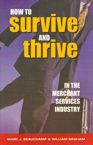 How to Survive and Thrive in the Merchant Services Industry II: Beauchamp, Marc J.