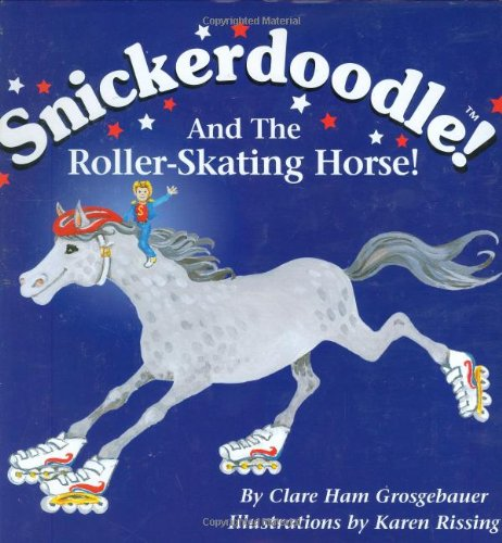 Snickerdoodle and the Roller-Skating Horse: Grosgebauer, Clare Ham