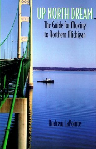 9780974189000: Up North Dream - The Guide for Moving to Northern Michigan