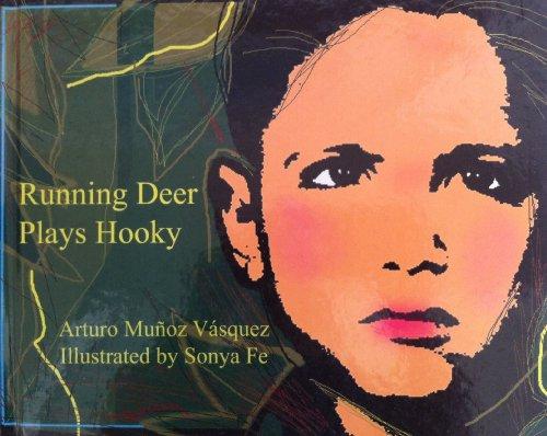 Running Deer Plays Hooky: Vasquez, Arturo Munoz & Sonya Fe