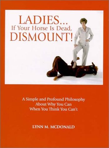 Ladies.If Your Horse Is Dead, Dismount!: McDonald, Lynn M.