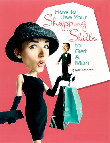 9780974199023: How to Use Your Shopping Skills to Get a Man