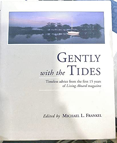 9780974199115: Gently with the Tides (Timeless Advice from the First 15 Years of Living Aboard Magazine)