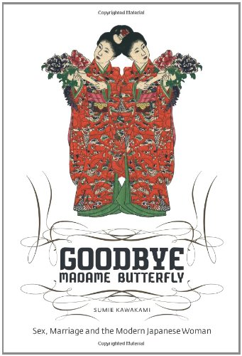 Goodbye Madame Butterfly: Sex, Marriage and the: Sumie Kawakami