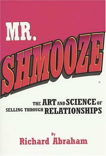 9780974199603: Mr. Shmooze: The Art and Science of Selling Through Relationships