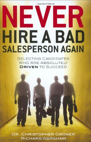 9780974199610: Never Hire a Bad Salesperson Again: Selecting Candidates Who Are Absolutely Driven to Succeed