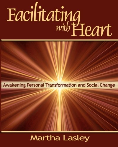 Facilitating with Heart: Awakening Personal Transformation and: Lasley, Martha