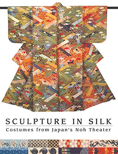 Sculpture in Silk: Costumes from Japan's Noh Theater: Rhys, Hendley Howell; Pendergast, Maurice...