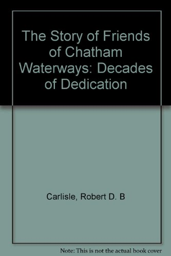 The Story of Friends of Chatham Waterways: Decades of dedication: Carlisle, Robert D. B