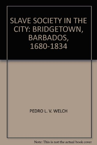 9780974215549: 'SLAVE SOCIETY IN THE CITY: BRIDGETOWN, BARBADOS, 1680-1834'