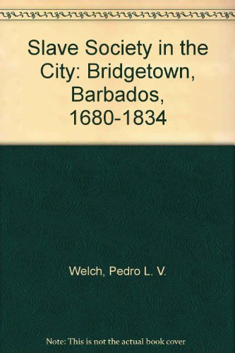 9780974215556: Slave Society in the City: Bridgetown, Barbados 1680-1834
