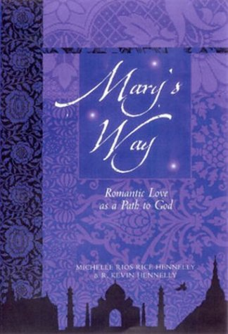 Mary's Way: Romantic Love As a Path to God: Michelle Rios Rice Hennelly