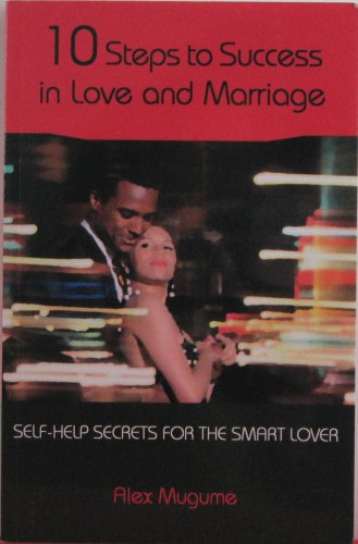 10 Steps to Success in Love and Marriage - Self He: Alex Mugume