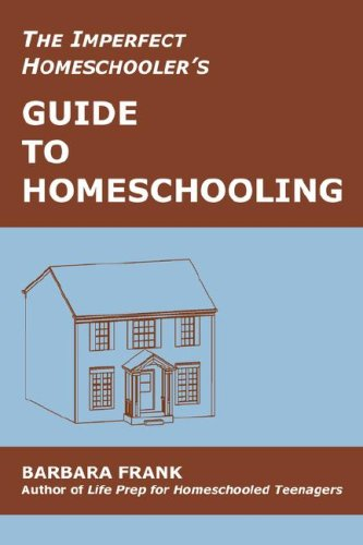 9780974218120: The Imperfect Homeschooler's Guide to Homeschooling: A 20-Year Homeschool Veteran Reveals How to Teach Your Kids, Run Your Home and Overcome the Inevitable Challenges of the Homeschooling Life