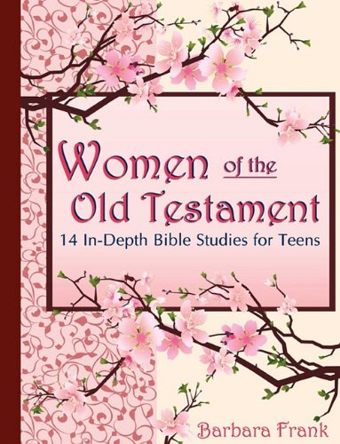 Women of the Old Testament, 14 In-Depth Bible Studies for Teens with Mother-Daughter Discussion S...