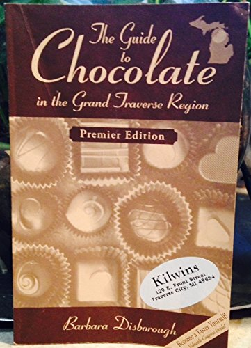 The Guide to Chocolate in the Grand Traverse Region by Barbara Disborough: Barbara Disborough