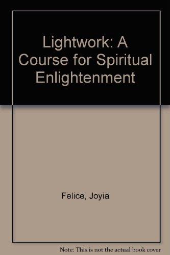 Lightwork: A Course for Spiritual Enlightenment: Felice, Joyia