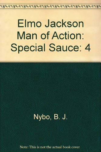 Elmo Jackson Man of Action: Special Sauce: Nybo, B. J.