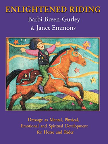Enlightened Riding: Dressage as Mental, Physical, Emotional: Barbi Breen-Gurley; Janet