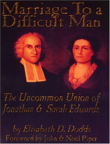 9780974236506: Marriage to a Difficult Man: The Uncommon Union of Jonathan & Sarah Edwards