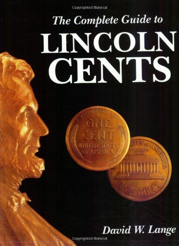 The Complete Guide to Lincoln Cents: Lange, David W.