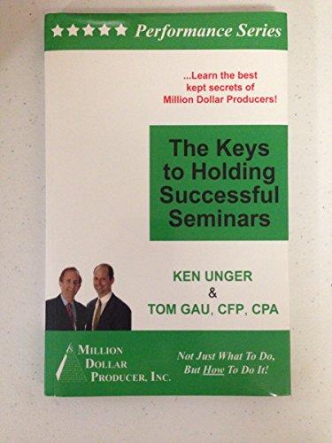The Keys to Holding Successful Seminars: Ken Unger; Tom