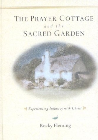 9780974238302: The Prayer Cottage and the Sacred Garden: Experiencing Intimacy with Christ