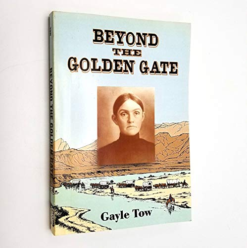Beyond the golden gate: A pioneer woman's journey from California's gold country to ...