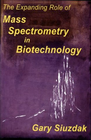 9780974245102: The Expanding Role of Mass Spectrometry in Biotechnology