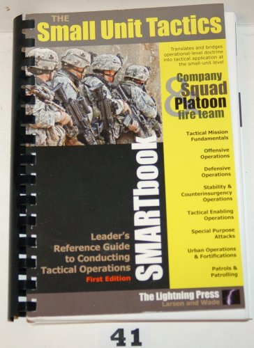 Small Unit Tactics SMARTbook Leader's Reference Guide to Conducting Tactical Operations: ...