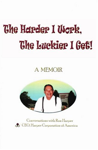 The Harder I Work, the Luckier I Get!: A Memoir - Conversations with Ron Harper - CEO, Harper ...