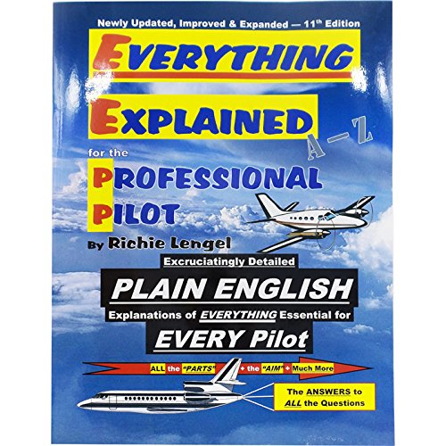 Everything Explained for the Professional Pilot: Lengel, Richie