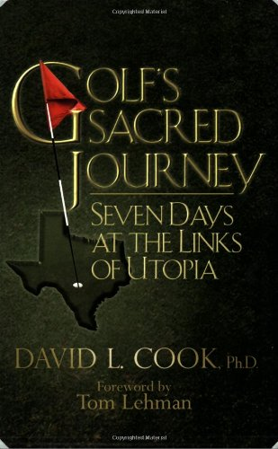 9780974265032: Golf's Sacred Journey: Seven Days at the Links of Utopia by David L. Cook (2006) Paperback